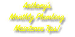 Anthony's Monthly Plumbing Maintence Tips!
